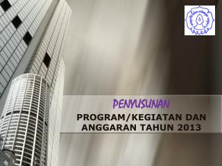 PENYUSUNAN  PROGRAM/KEGIATAN DAN ANGGARAN TAHUN 2013