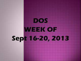DOS WEEK OF Sept 16-20, 2013