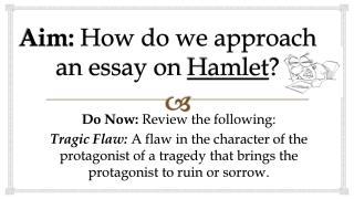 Aim:  How do we approach an essay on  Hamlet ?