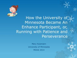 Mary  Huismann University of Minnesota MOUG 2014