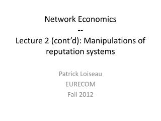 Network Economics -- Lecture  2 (cont'd): Manipulations of  reputation systems