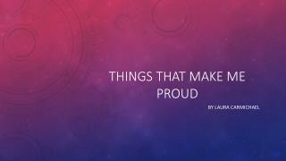 Things that make me proud