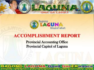 ACCOMPLISHMENT REPORT Provincial Accounting Office Provincial Capitol of Laguna