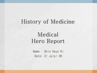 History of Medicine Medical  Hero Report