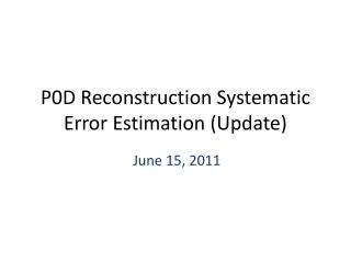 P0D Reconstruction Systematic Error  Estimation (Update)