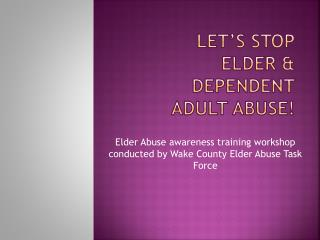 Let�s Stop Elder & Dependent Adult Abuse!