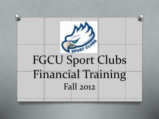 FGCU Sport Clubs Financial Training Fall 2012