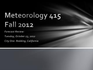 Meteorology 415 Fall 2012