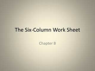 The Six-Column Work Sheet