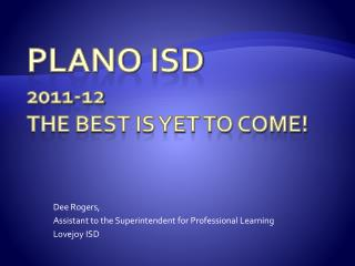 Plano ISD 2011-12  The Best Is Yet To Come!