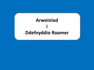 Arweiniad i Ddefnyddio  Roamer