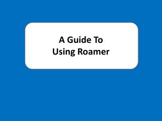 A Guide To Using Roamer