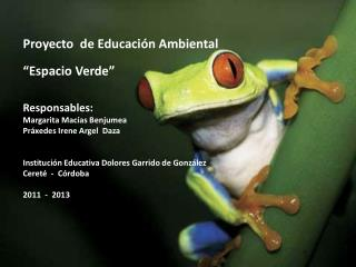 Proyecto  de Educaci�n Ambiental �Espacio Verde� Responsables: Margarita Mac�as Benjumea