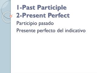 1-Past Participle 2-Present Perfect