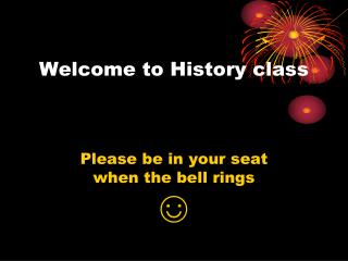 Welcome t o  History class