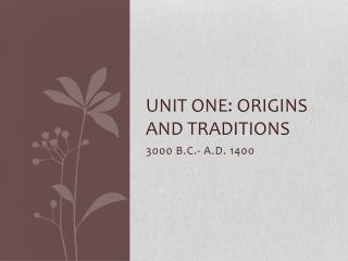 Unit One: Origins and Traditions