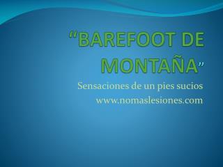 """""""BAREFOOT DE MONTAÑA """""""
