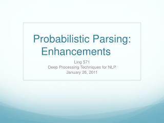 Probabilistic Parsing: Enhancements