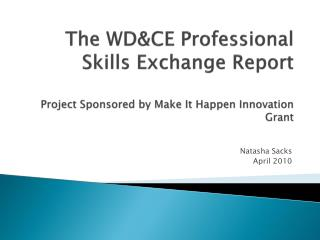 The WD&CE Professional Skills Exchange Report Project Sponsored by Make It Happen Innovation Grant