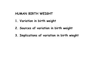 HUMAN BIRTH WEIGHT  Variation in birth weight  Sources of variation in birth weight  Implications of variation in birth
