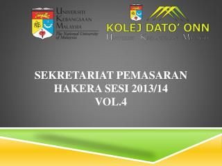 SEKRETARIAT PEMASARAN HAKERA SESI 2013/14 VOL.4