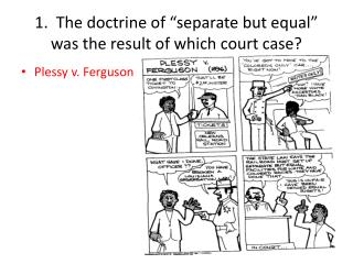 """1.  The doctrine of """"separate but equal"""" was the result of which court case?"""
