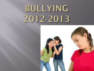 BULLYING  2012-2013