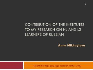 Contribution Of  The Institutes  to My  Research  on Hl  and L2 learners Of Russian