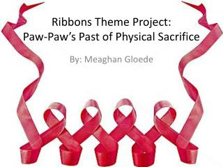 Ribbons Theme Project:  Paw-Paw's Past of Physical Sacrifice
