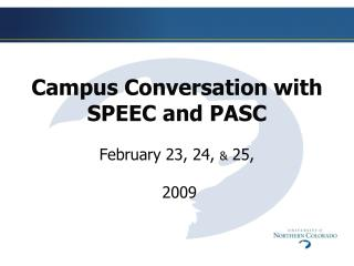 Campus Conversation with SPEEC and PASC February 23, 24,  &  25,  2009