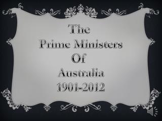The  Prime Ministers Of  Australia 1901-2012