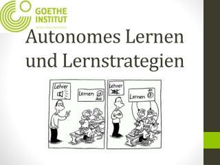 Autonomes Lernen und  Lernstrategien