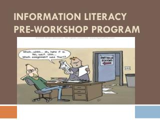 Information Literacy Pre-workshop PROGRAM