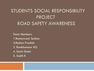 Students Social Responsibility 			Project   	ROAD SAFETY AWARENESS
