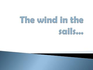 The wind in  the sails ...