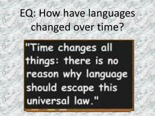EQ: How have languages changed over time?