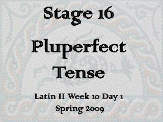 Stage 16 Pluperfect Tense Latin II Week 10 Day 1  Spring 2009