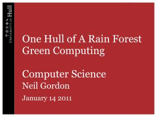 One Hull of A Rain Forest Green Computing Computer Science Neil  Gordon January 14 2011