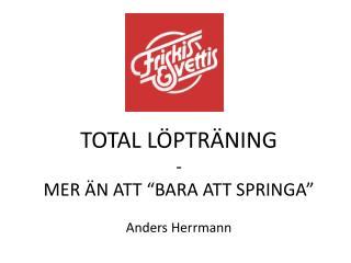 """TOTAL LÖPTRÄNING - MER ÄN ATT """"BARA ATT SPRINGA"""" Anders Herrmann"""
