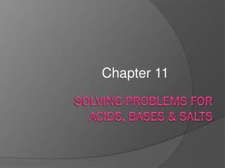 Solving Problems for   Acids, Bases & Salts