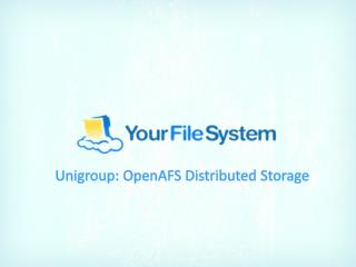 Unigroup : OpenAFS Distributed Storage
