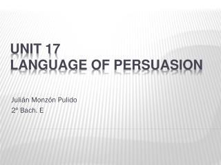 UNIT 17 Language of persuasion