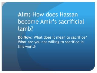 Aim:  How does Hassan become Amir's sacrificial lamb?