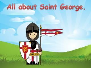 All about Saint George.