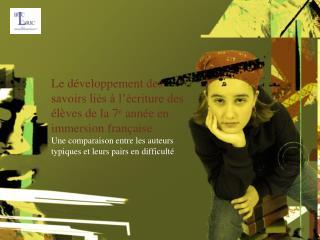 Le développement des savoirs liés à l'écriture des élèves de la 7 e  année en immersion française