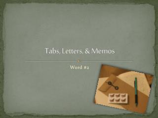 Tabs, Letters, & Memos