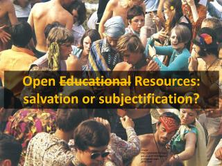 Open  Educational  Resources:  salvation  or  subjectification ?