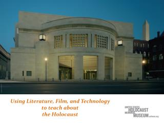 Using Literature, Film, and Technology to teach about the Holocaust