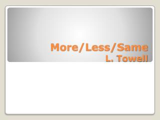 More/Less/Same L.  Towell