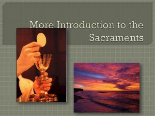More Introduction to the Sacraments